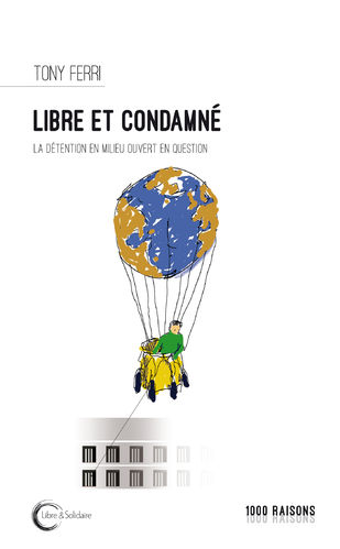 Libre et condamné - La détention en milieu ouvert en question ?